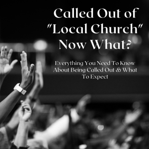 "Called Out of ""Local Church""? Now What!"