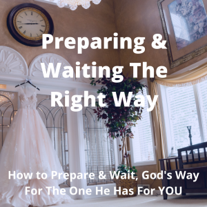 How to Prepare & Wait, God's Way For The One He Has For You